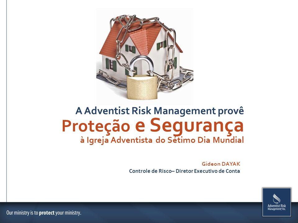 A Adventist Risk Management provê Proteção e Segurança à Igreja Adventista do Sétimo Dia Mundial Gideon DAYAK Controle de Risco– Diretor Executivo de
