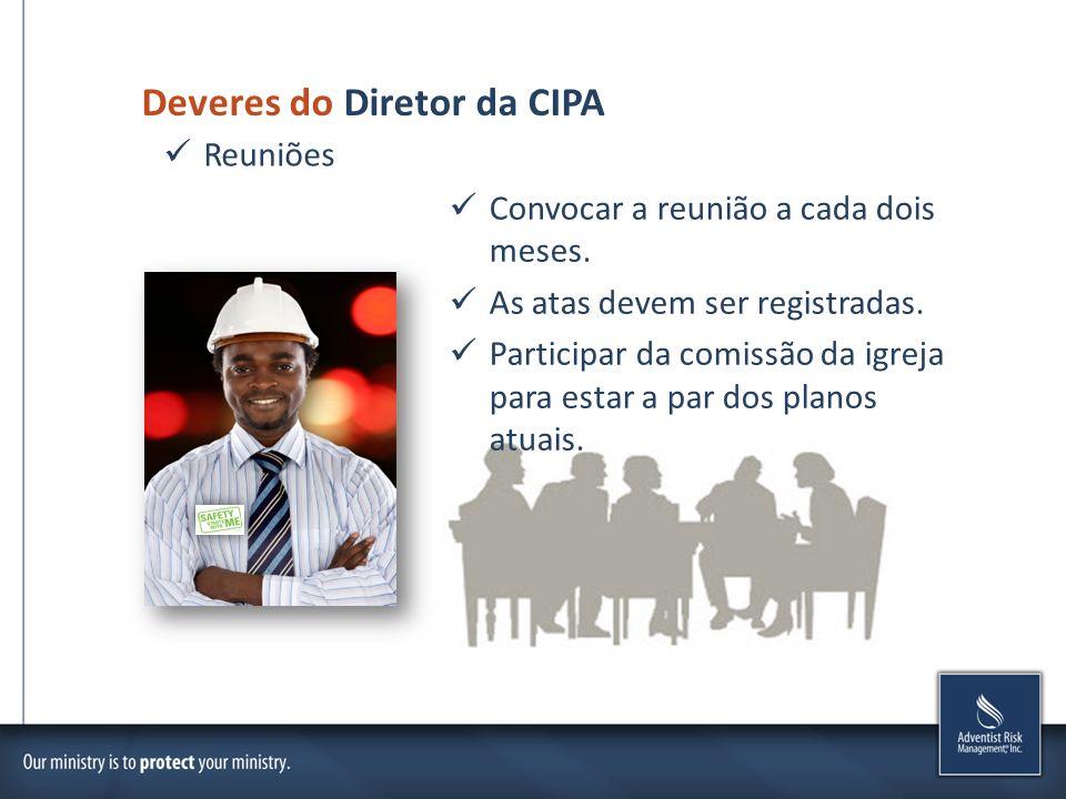 Deveres do Diretor da CIPA Convocar a reunião a cada dois meses. As atas devem ser registradas. Participar da comissão da igreja para estar a par dos