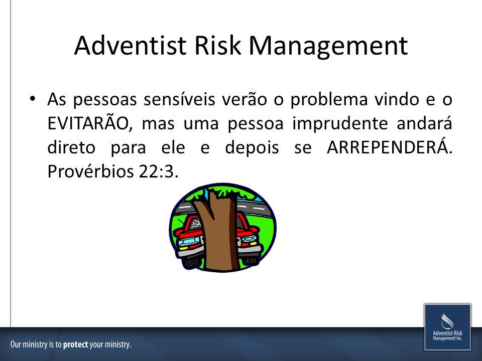 Adventist Risk Management As pessoas sensíveis verão o problema vindo e o EVITARÃO, mas uma pessoa imprudente andará direto para ele e depois se ARREP