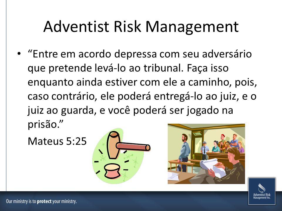 Adventist Risk Management Entre em acordo depressa com seu adversário que pretende levá-lo ao tribunal. Faça isso enquanto ainda estiver com ele a cam