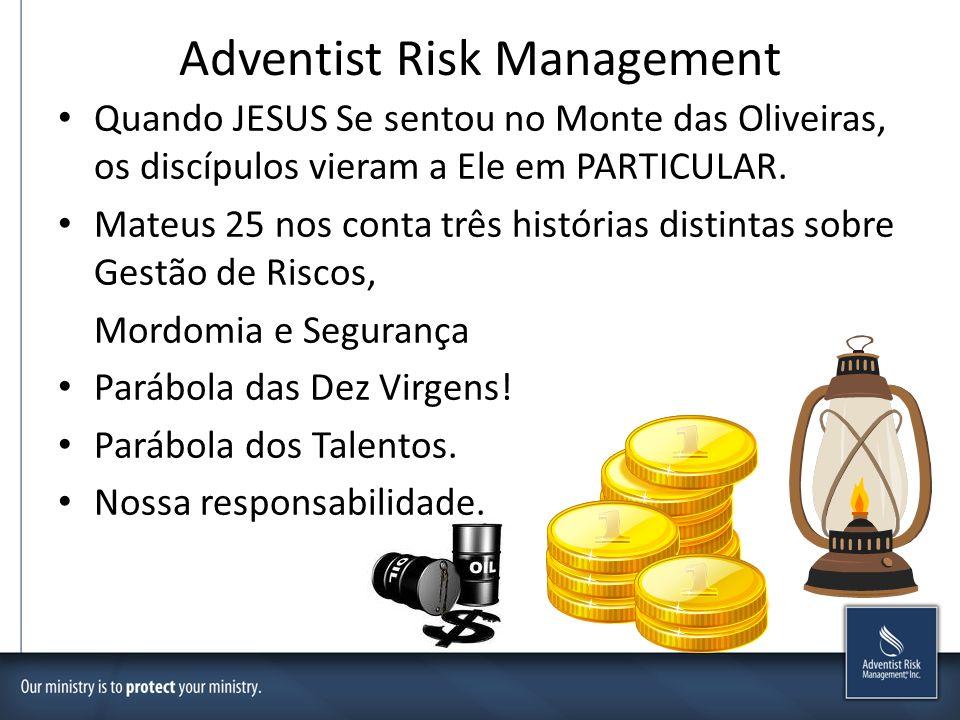 Adventist Risk Management Quando JESUS Se sentou no Monte das Oliveiras, os discípulos vieram a Ele em PARTICULAR. Mateus 25 nos conta três histórias