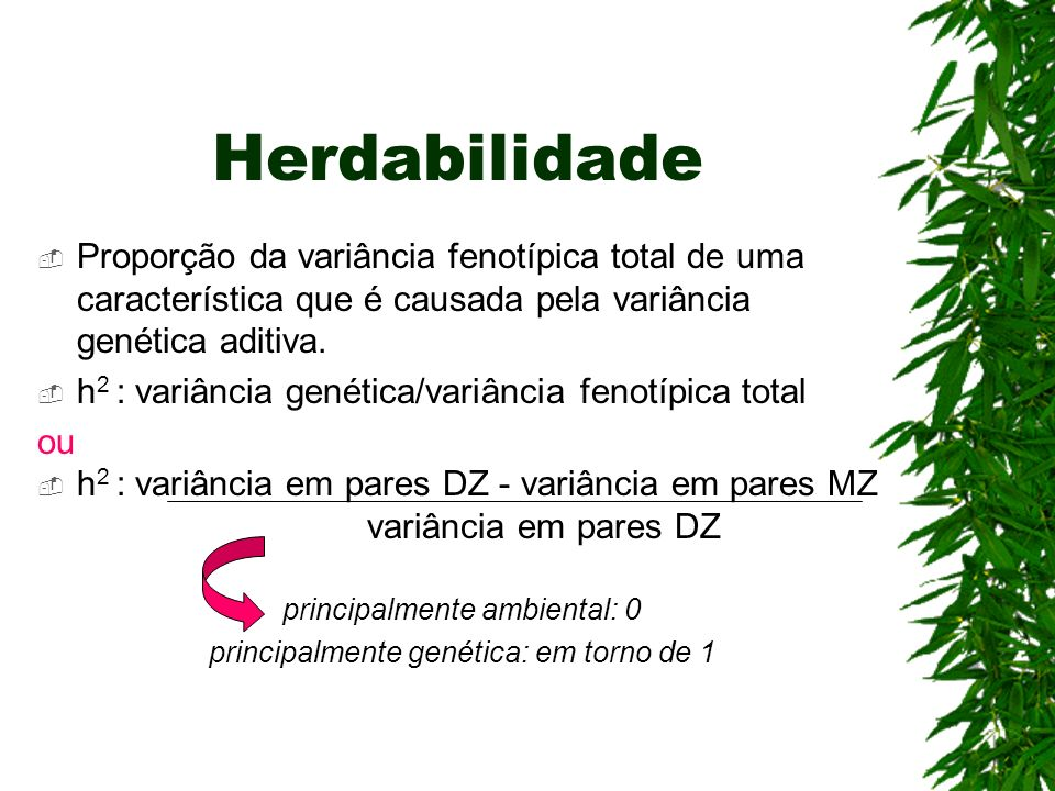 Proporção da variância fenotípica total de uma característica que é causada pela variância genética aditiva. h 2 : variância genética/variância fenotí