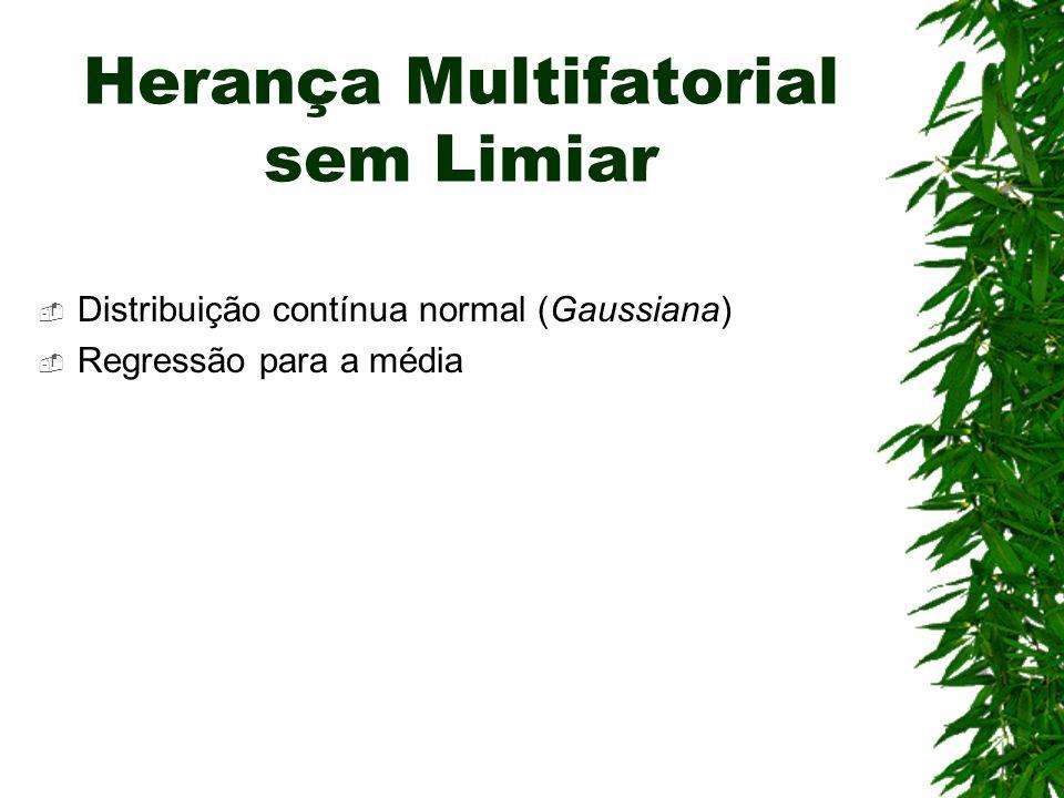 Herança Multifatorial sem Limiar Distribuição contínua normal (Gaussiana) Regressão para a média