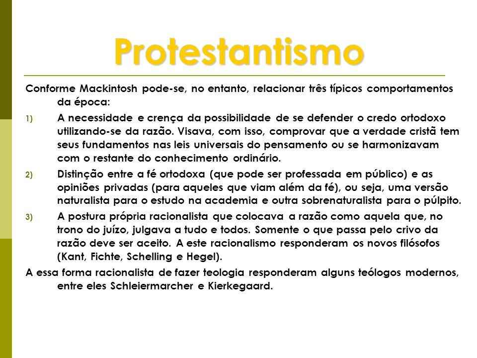 Protestantismo Conforme Mackintosh pode-se, no entanto, relacionar três típicos comportamentos da época: 1) A necessidade e crença da possibilidade de