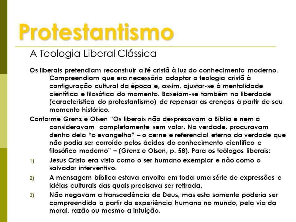 Protestantismo A Teologia Liberal Clássica Os liberais pretendiam reconstruir a fé cristã à luz do conhecimento moderno. Compreendiam que era necessár