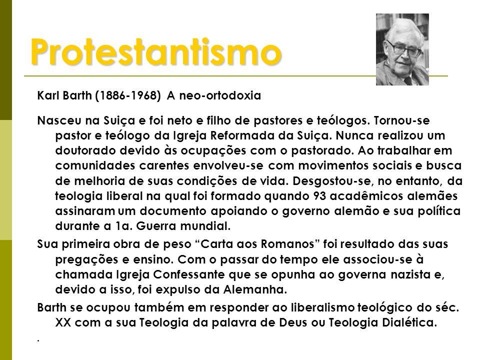 Protestantismo Karl Barth (1886-1968) A neo-ortodoxia Nasceu na Suiça e foi neto e filho de pastores e teólogos. Tornou-se pastor e teólogo da Igreja