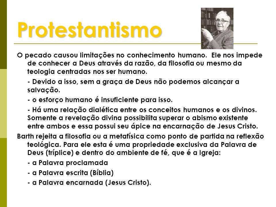 Protestantismo O pecado causou limitações no conhecimento humano. Ele nos impede de conhecer a Deus através da razão, da filosofia ou mesmo da teologi