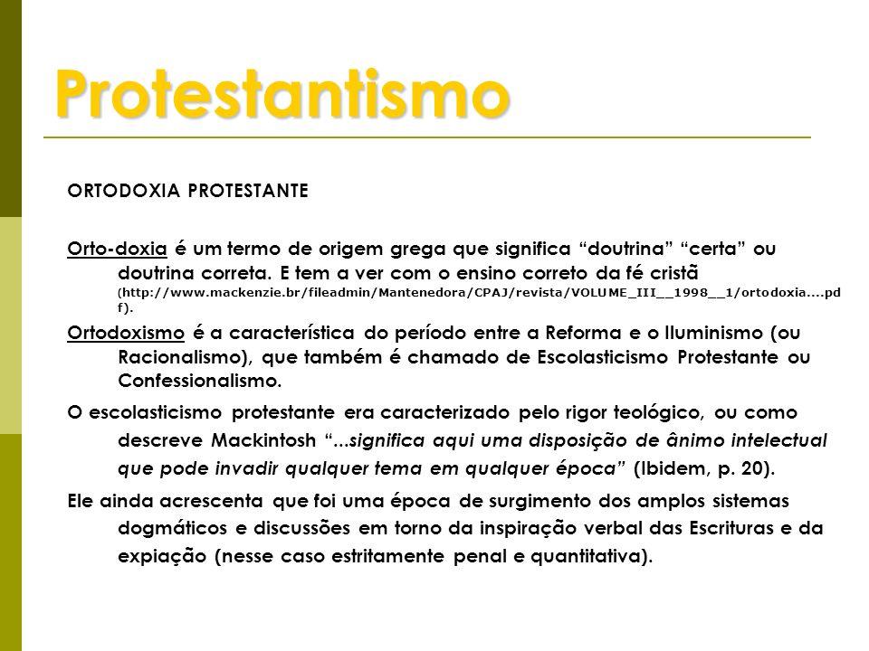 Protestantismo ORTODOXIA PROTESTANTE Orto-doxia é um termo de origem grega que significa doutrina certa ou doutrina correta. E tem a ver com o ensino