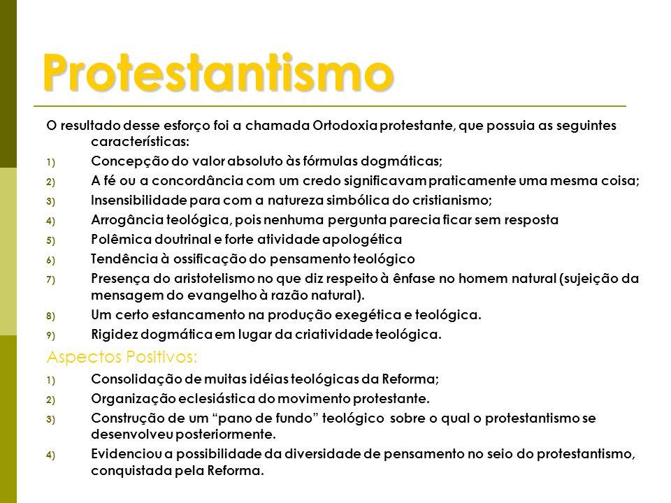 Protestantismo O resultado desse esforço foi a chamada Ortodoxia protestante, que possuia as seguintes características: 1) Concepção do valor absoluto