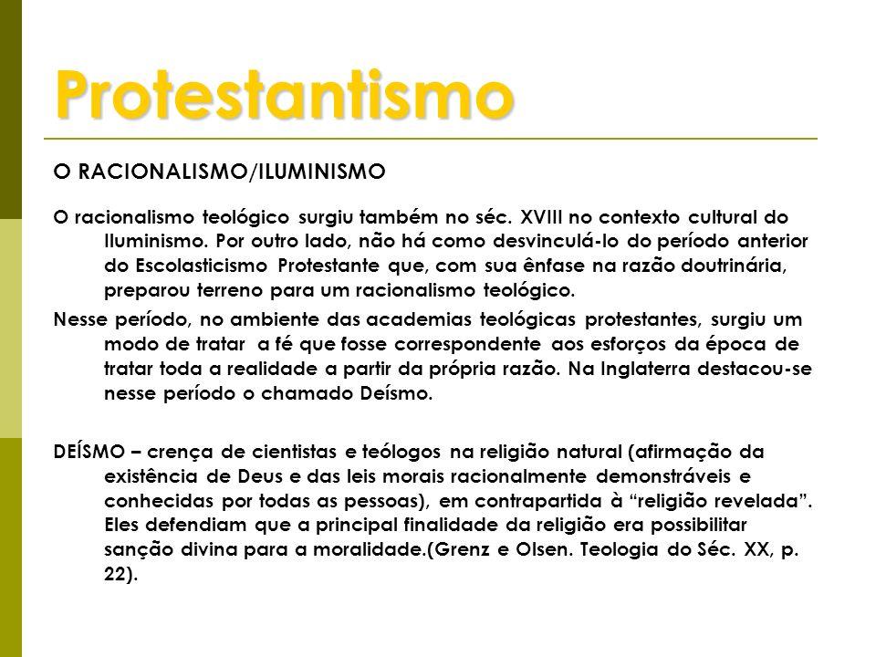 Protestantismo O RACIONALISMO/ILUMINISMO O racionalismo teológico surgiu também no séc. XVIII no contexto cultural do Iluminismo. Por outro lado, não
