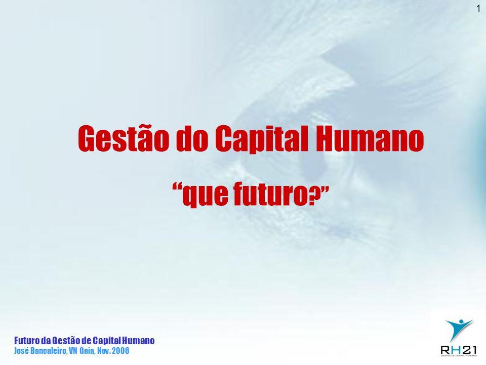 Futuro da Gestão de Capital Humano José Bancaleiro, VN Gaia, Nov. 2006 1 Gestão do Capital Humano que futuro ?