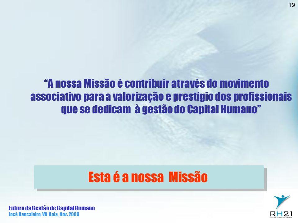 Futuro da Gestão de Capital Humano José Bancaleiro, VN Gaia, Nov. 2006 19 A nossa Missão é contribuir através do movimento associativo para a valoriza