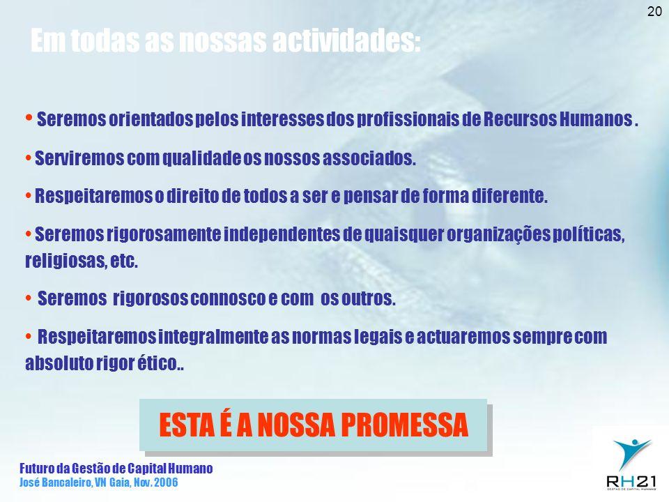 Futuro da Gestão de Capital Humano José Bancaleiro, VN Gaia, Nov. 2006 20 Em todas as nossas actividades: Seremos orientados pelos interesses dos prof