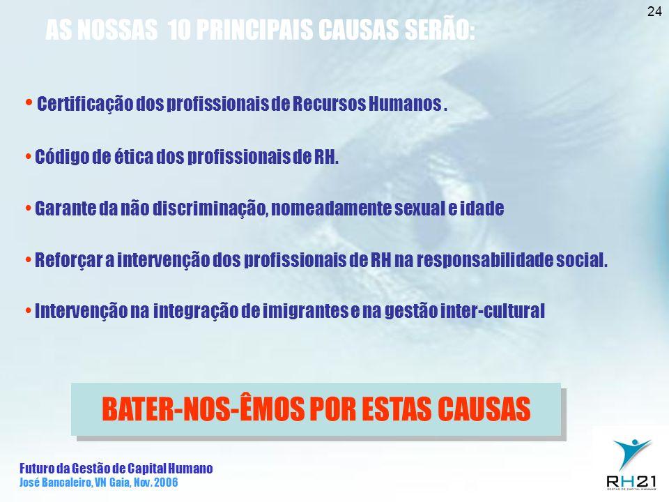 Futuro da Gestão de Capital Humano José Bancaleiro, VN Gaia, Nov. 2006 24 AS NOSSAS 10 PRINCIPAIS CAUSAS SERÃO: Certificação dos profissionais de Recu