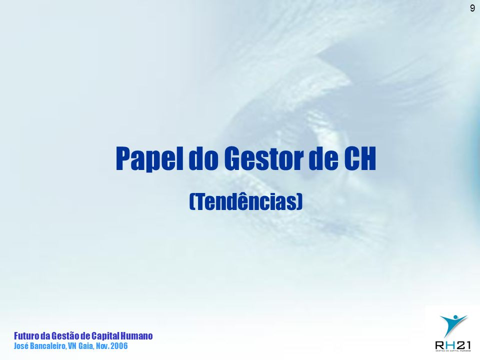 Futuro da Gestão de Capital Humano José Bancaleiro, VN Gaia, Nov. 2006 9 Papel do Gestor de CH (Tendências)