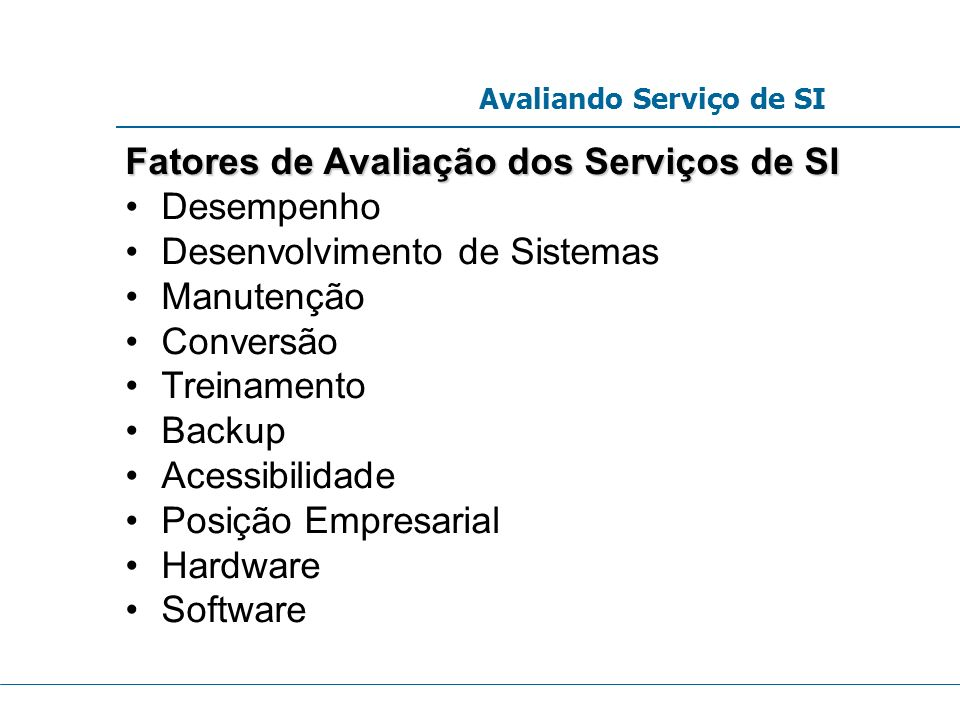 Fatores de Avaliação dos Serviços de SI Desempenho Desenvolvimento de Sistemas Manutenção Conversão Treinamento Backup Acessibilidade Posição Empresar