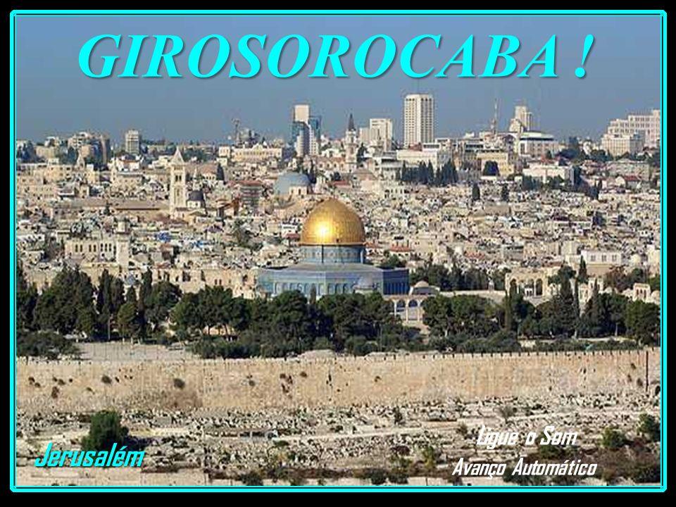 GIROSOROCABA !. Jerusalém Ligue o Som Avanço Automático