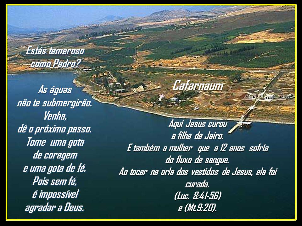 Cafarnaum Aqui Jesus curou a filha de Jairo.