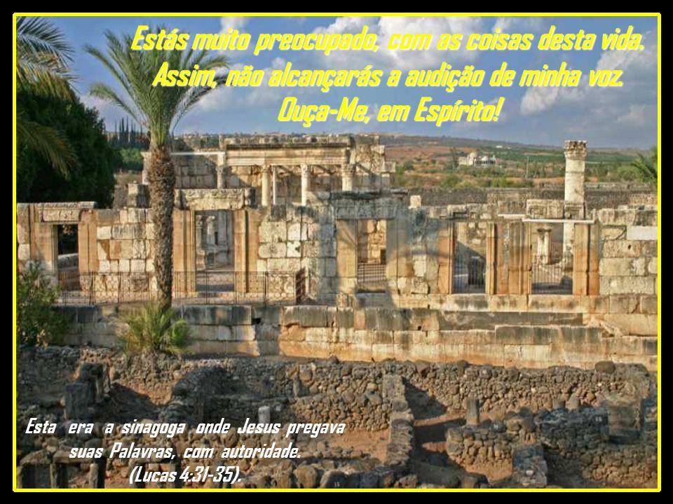 Esta era a sinagoga onde Jesus pregava suas Palavras, com autoridade.
