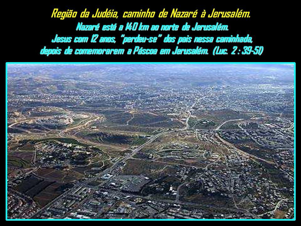 Nazaré está a 140 km ao norte de Jerusalém.