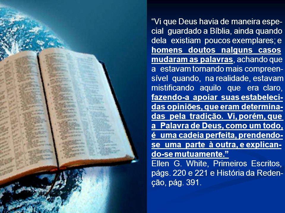 Vi que Deus havia de maneira espe- cial guardado a Bíblia, ainda quando dela existiam poucos exemplares; e homens doutos nalguns casos mudaram as pala