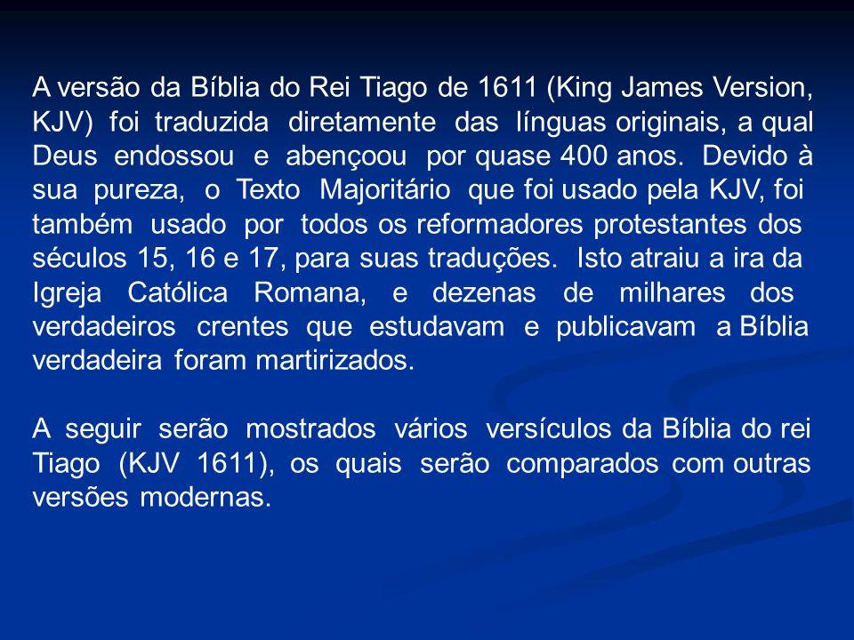 A versão da Bíblia do Rei Tiago de 1611 (King James Version, KJV) foi traduzida diretamente das línguas originais, a qual Deus endossou e abençoou por