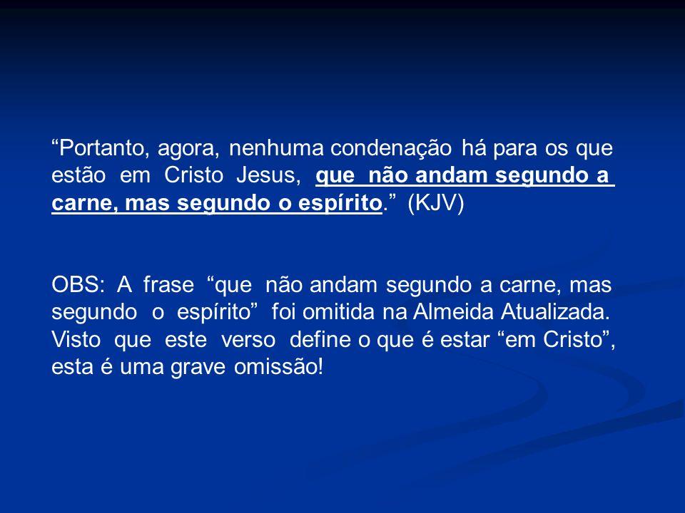 Portanto, agora, nenhuma condenação há para os que estão em Cristo Jesus, que não andam segundo a carne, mas segundo o espírito. (KJV) OBS: A frase qu
