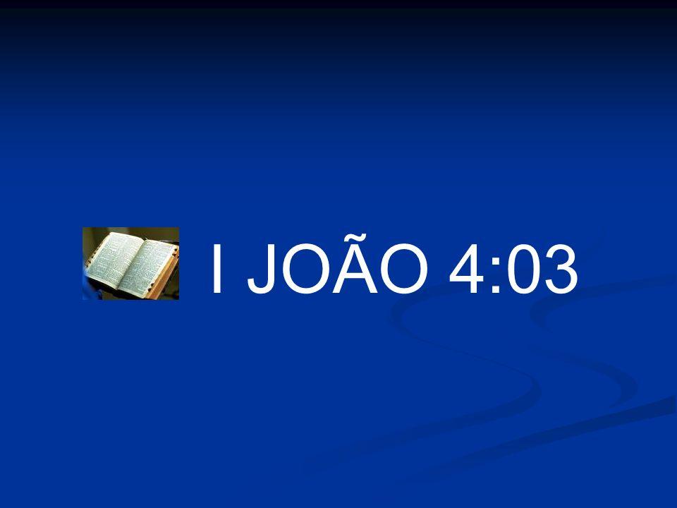 I JOÃO 4:03
