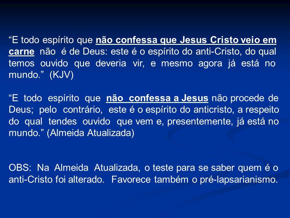 E todo espírito que não confessa que Jesus Cristo veio em carne não é de Deus: este é o espírito do anti-Cristo, do qual temos ouvido que deveria vir,