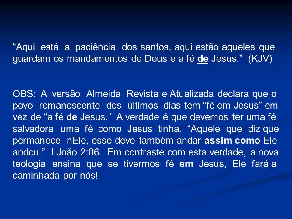 Aqui está a paciência dos santos, aqui estão aqueles que guardam os mandamentos de Deus e a fé de Jesus. (KJV) OBS: A versão Almeida Revista e Atualiz