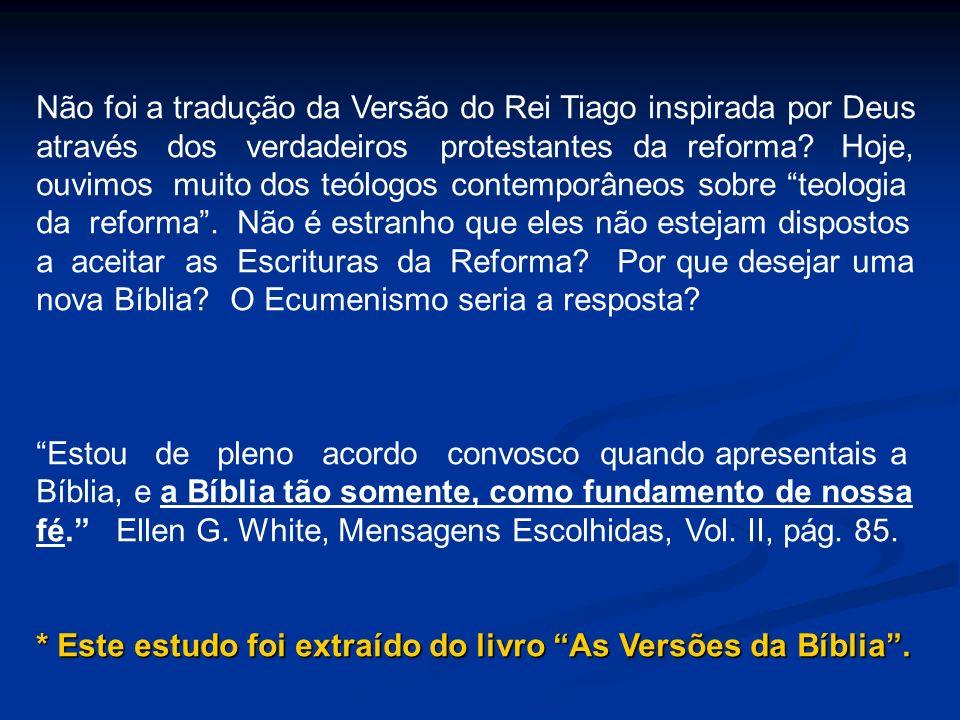 Não foi a tradução da Versão do Rei Tiago inspirada por Deus através dos verdadeiros protestantes da reforma? Hoje, ouvimos muito dos teólogos contemp