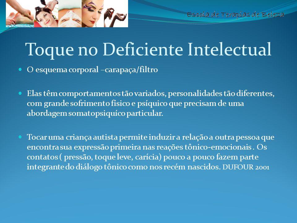 Escola de Terapias de Beleza Toque no Deficiente Intelectual O esquema corporal –carapaça/filtro Elas têm comportamentos tão variados, personalidades