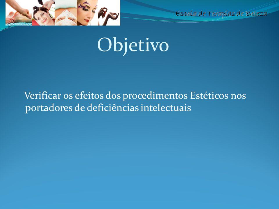 Escola de Terapias de Beleza Objetivo Verificar os efeitos dos procedimentos Estéticos nos portadores de deficiências intelectuais