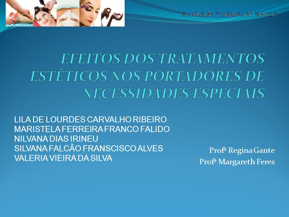 Escola de Terapias de Beleza Profª Regina Gante Profª Margareth Feres LILA DE LOURDES CARVALHO RIBEIRO MARISTELA FERREIRA FRANCO FALIDO NILVANA DIAS I