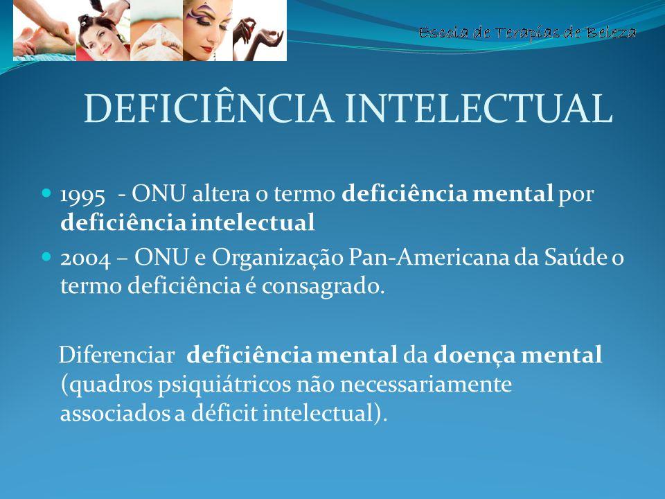 Escola de Terapias de Beleza DEFICIÊNCIA INTELECTUAL 1995 - ONU altera o termo deficiência mental por deficiência intelectual 2004 – ONU e Organização