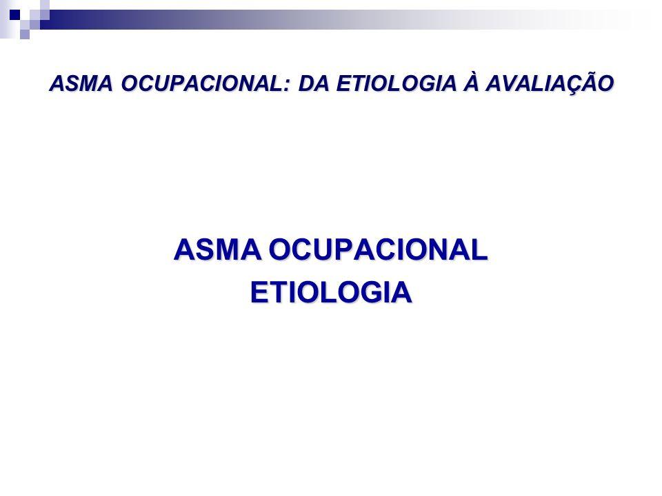 ASMA OCUPACIONAL: DA ETIOLOGIA À AVALIAÇÃO ASMA OCUPACIONAL ETIOLOGIA