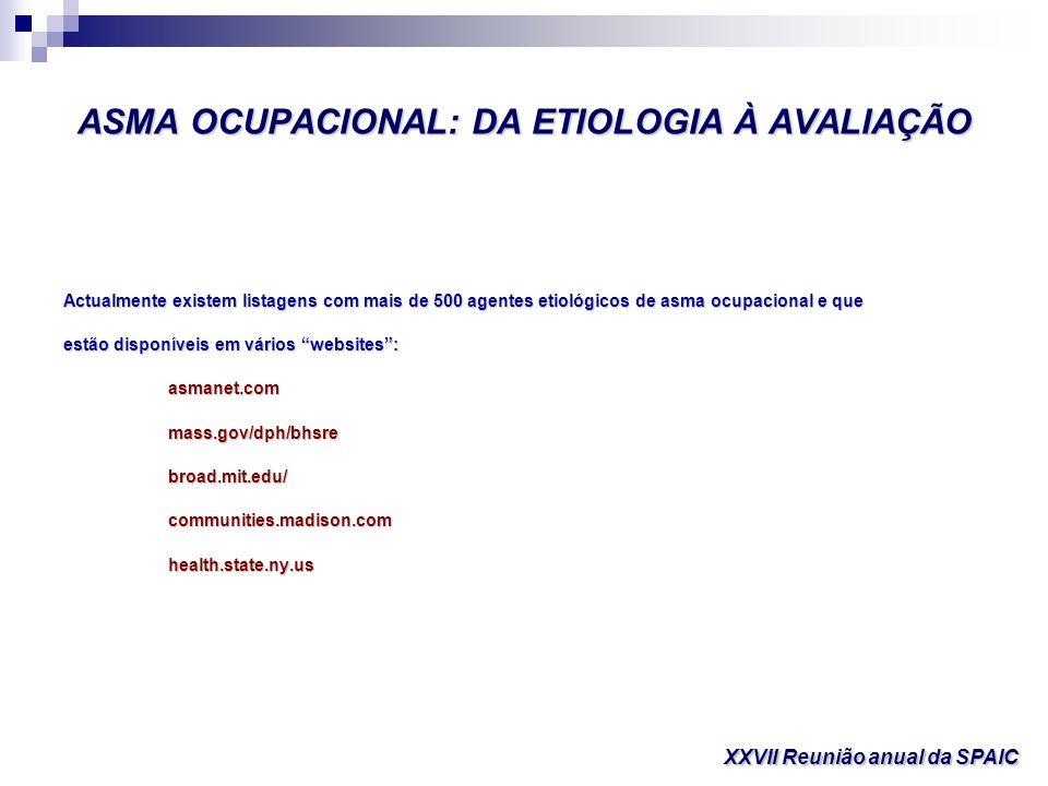 ASMA OCUPACIONAL: DA ETIOLOGIA À AVALIAÇÃO Actualmente existem listagens com mais de 500 agentes etiológicos de asma ocupacional e que estão disponíve