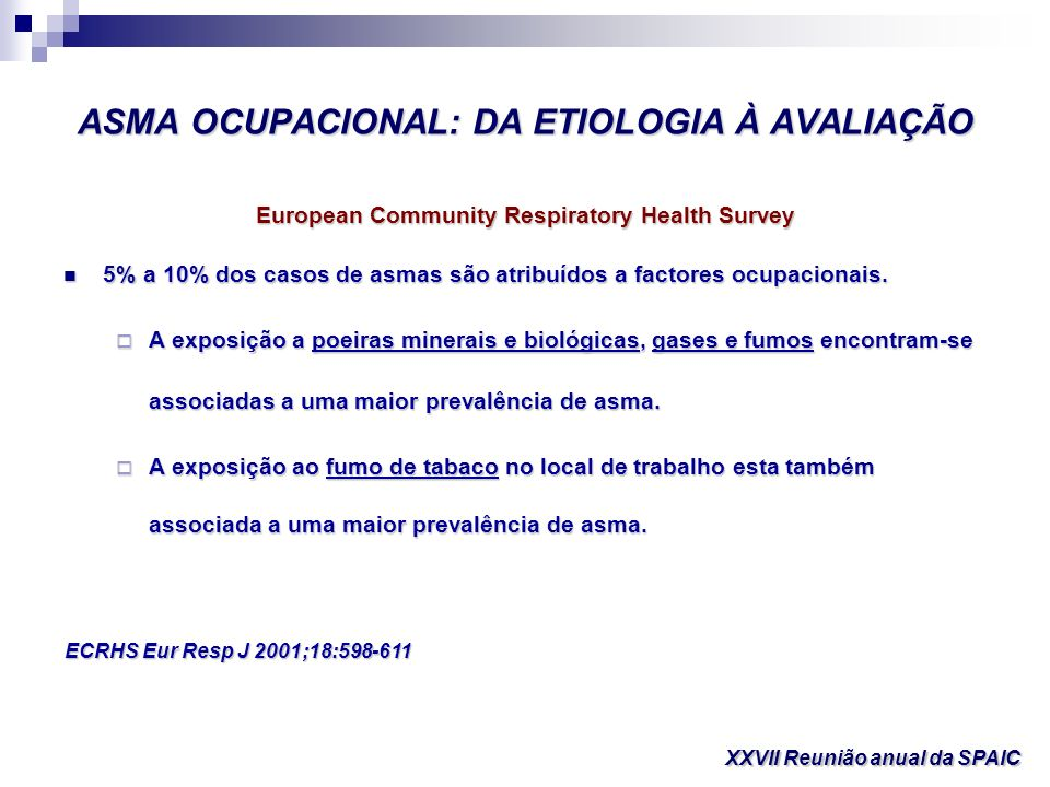 ASMA OCUPACIONAL: DA ETIOLOGIA À AVALIAÇÃO European Community Respiratory Health Survey 5% a 10% dos casos de asmas são atribuídos a factores ocupacio