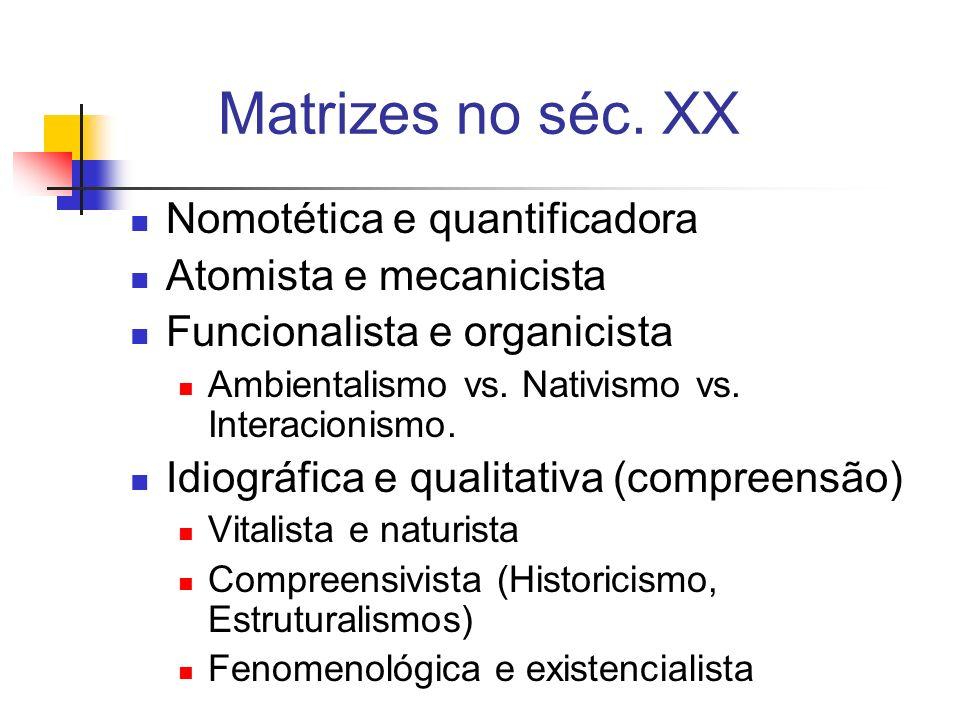 Matrizes no séc. XX Nomotética e quantificadora Atomista e mecanicista Funcionalista e organicista Ambientalismo vs. Nativismo vs. Interacionismo. Idi