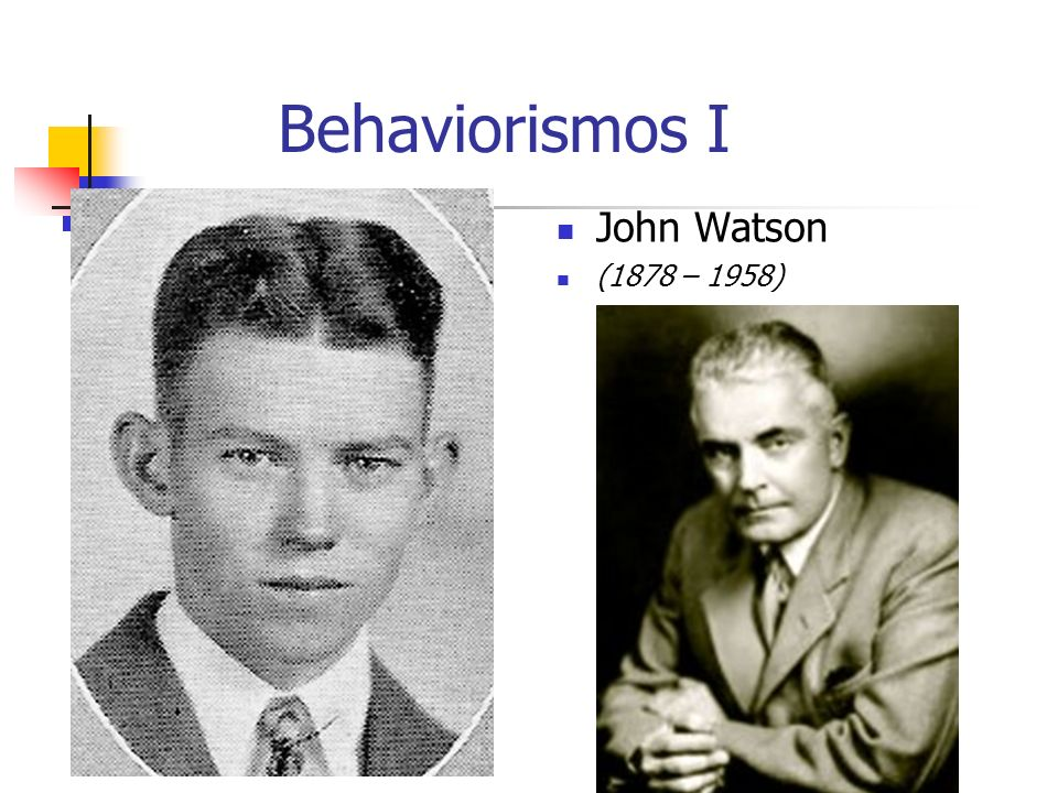 Behaviorismos I John Watson (1878 – 1958)