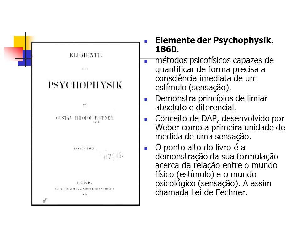 Elemente der Psychophysik. 1860. métodos psicofísicos capazes de quantificar de forma precisa a consciência imediata de um estímulo (sensação). Demons