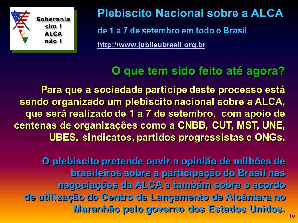 9 Por que precisamos combater a ALCA? Porque existem outros caminhos para o desenvolvimento do Brasil que não a dependência da estratégia norte-americ