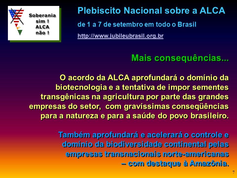6 Outras consequências da ALCA... O acordo da ALCA implicará em maior abertura financeira e, portanto, provocará maior vulnerabilidade nas economias l