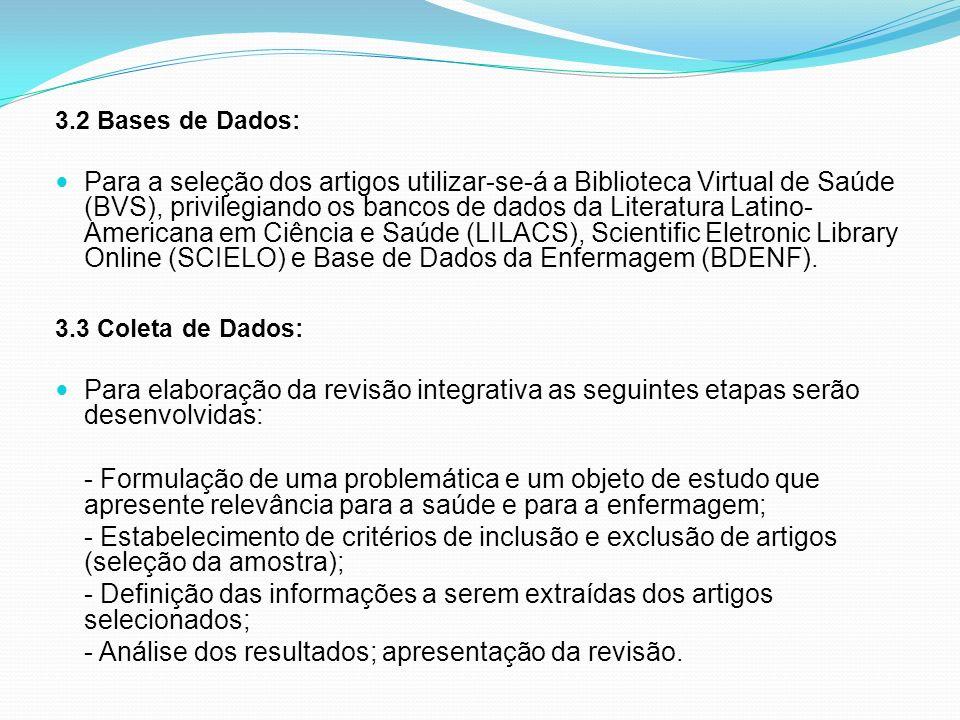 3.2 Bases de Dados: Para a seleção dos artigos utilizar-se-á a Biblioteca Virtual de Saúde (BVS), privilegiando os bancos de dados da Literatura Latin