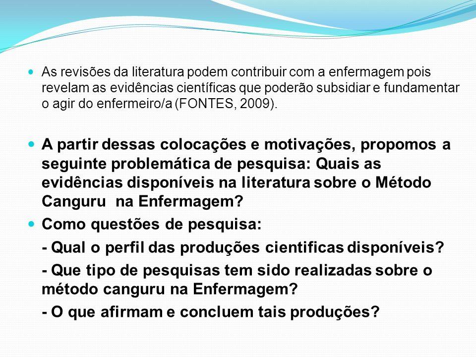 As revisões da literatura podem contribuir com a enfermagem pois revelam as evidências científicas que poderão subsidiar e fundamentar o agir do enfer