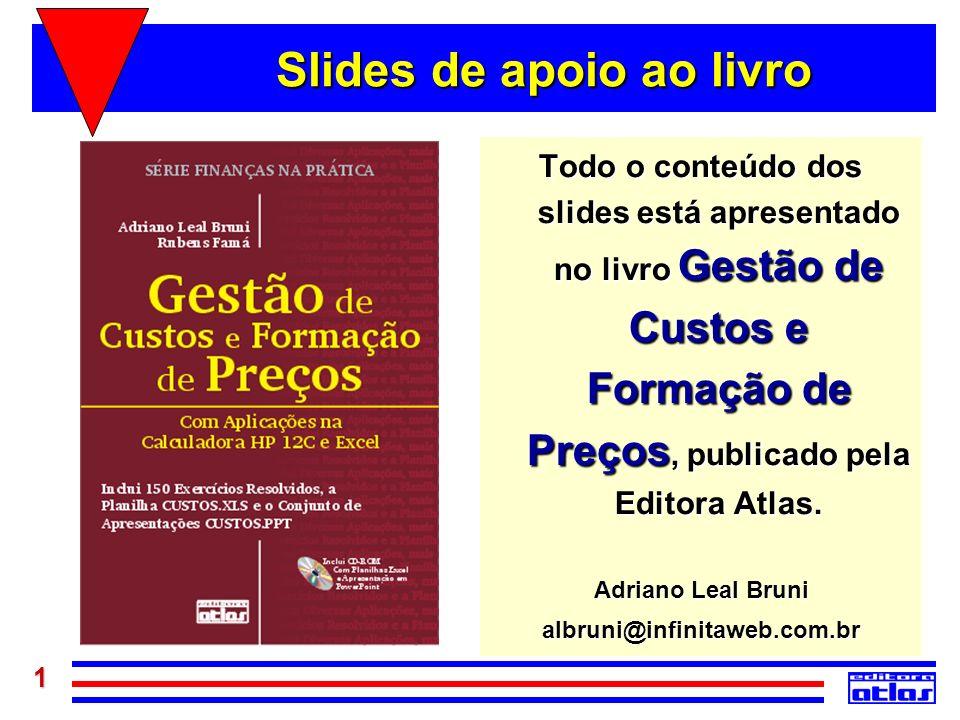 1 Slides de apoio ao livro Todo o conteúdo dos slides está apresentado no livro Gestão de Custos e Formação de Preços, publicado pela Editora Atlas. A