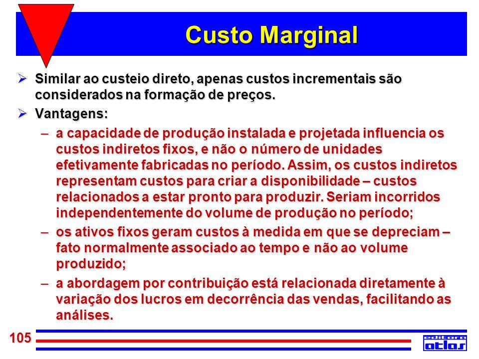 105 Custo Marginal Similar ao custeio direto, apenas custos incrementais são considerados na formação de preços. Similar ao custeio direto, apenas cus
