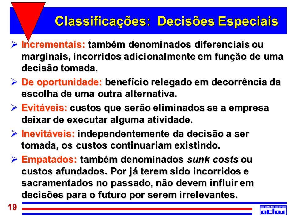 19 Classificações: Decisões Especiais Incrementais: também denominados diferenciais ou marginais, incorridos adicionalmente em função de uma decisão t