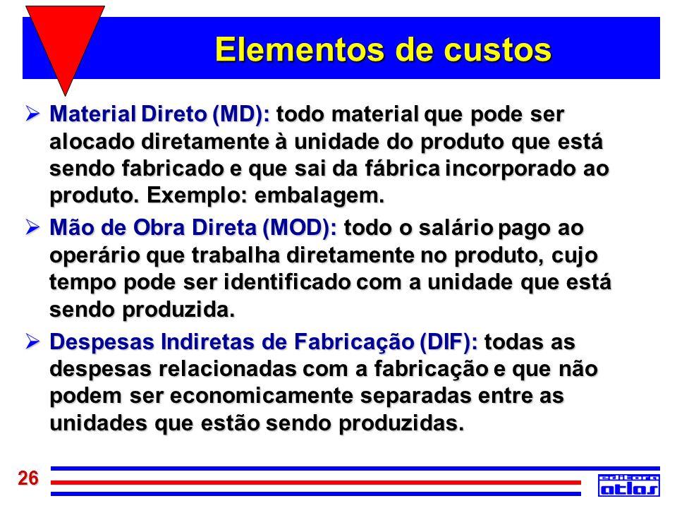 26 Elementos de custos Material Direto (MD): todo material que pode ser alocado diretamente à unidade do produto que está sendo fabricado e que sai da