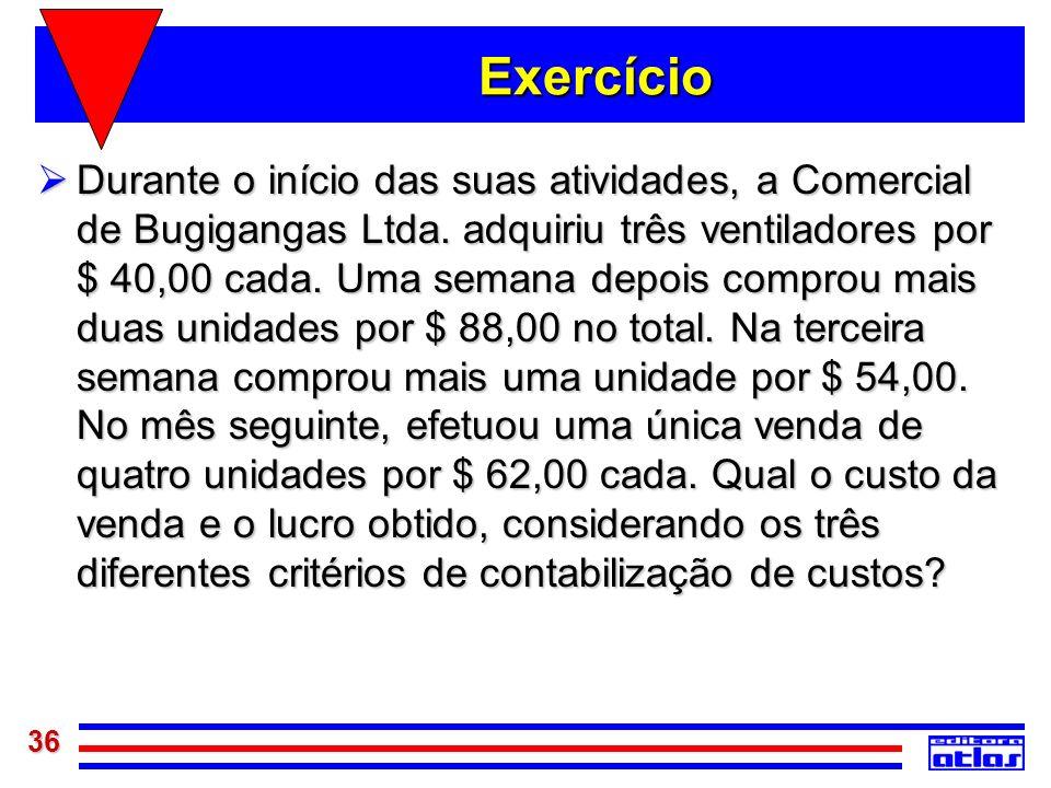 36 Exercício Durante o início das suas atividades, a Comercial de Bugigangas Ltda. adquiriu três ventiladores por $ 40,00 cada. Uma semana depois comp